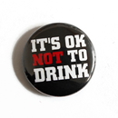 Its ok NOT to Drink - Button