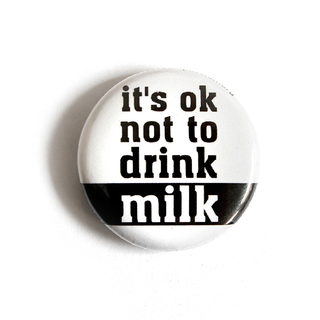 Its ok not to drink milk - Button