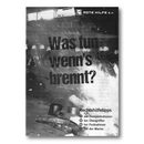 Was tun wenns brennt? / What to do when the going gets...