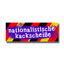 Nationalistische Kackscheisse  - Sticker (10x)