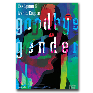 Goodbye Gender - Rae Spoon & Ivan E. Coyote