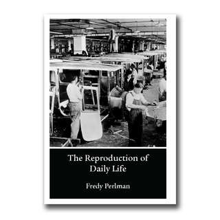 The Reproduction of Daily Life - Fredy Perlman