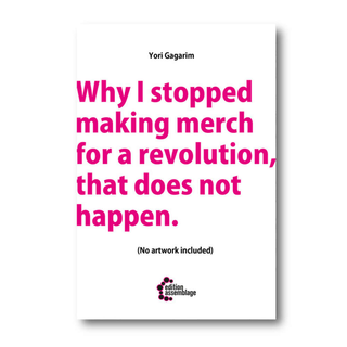 Why I Stopped Making Merch for a Revolution That Does not Happen - Yori Gagarim