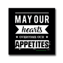 May our hearts overcome our appetites - Sticker